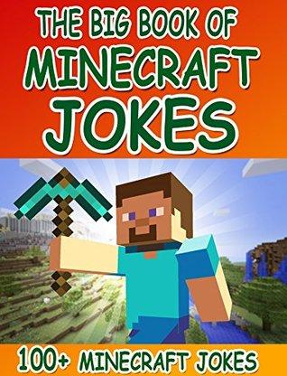 Minecraft: The Big Book Of Minecraft Jokes: 100+ Minecraft Jokes For Kids (Minecraft Jokes, Minecraft Books, Minecraft Handbook, Minecraft Diary, Minecraft Free, Minecraft Comics, Minecraft App)