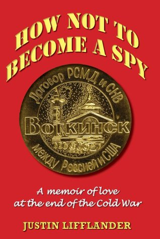 How Not to Become a Spy: A memoir of love at the end of the Cold War