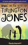 Bring me the head of Turlington Jones by Gavin Parsons