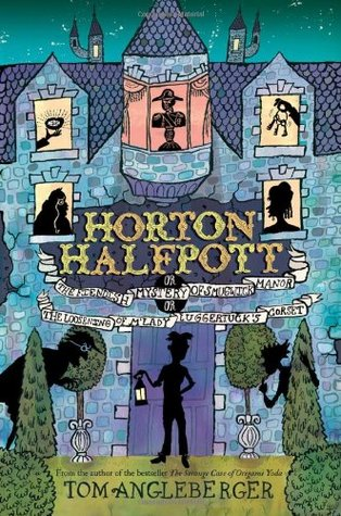 Horton Halfpott; or, The Fiendish Mystery of Smugwick Manor; or, The Loosening of M'Lady Luggertuck's Corset