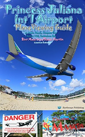 Princess Juliana International Airport Plane Viewing Guide, limited Edition: Paradise island of Civil Airplane spotter