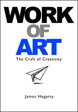Work of Art: The Craft of Creativity