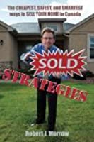 Sold Strategies: The Cheapest, Safest and Smartest ways to Sell Your Home in Canada