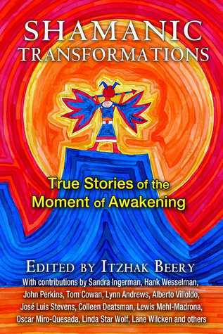 Shamanic Transformations  True Stories of the Moment of Awakening