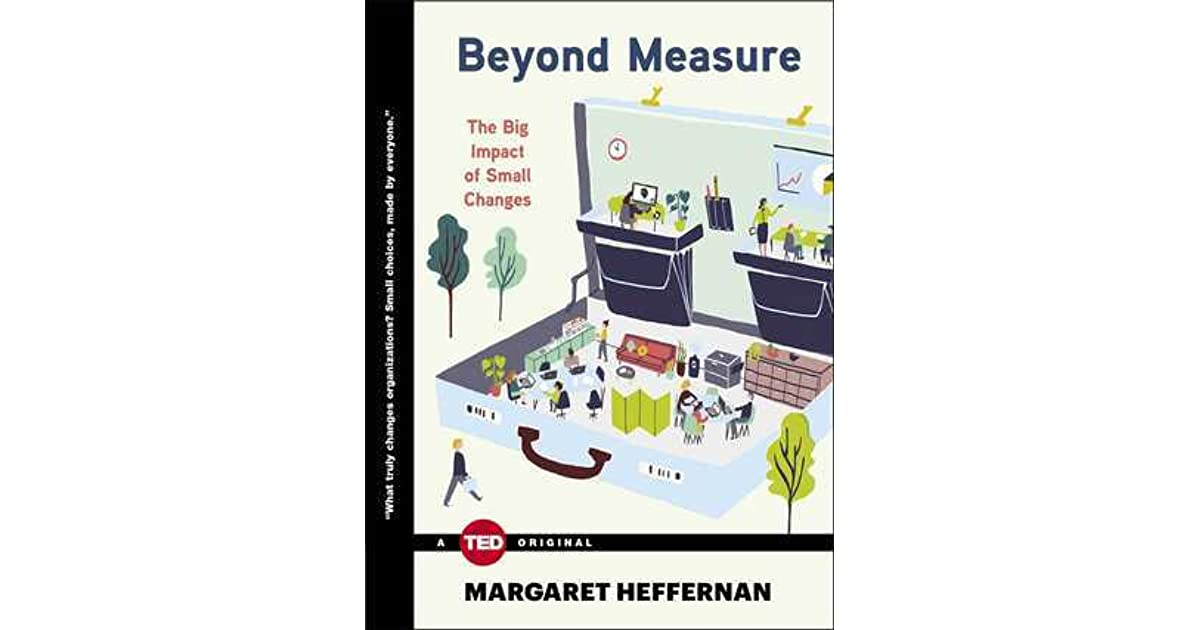 Beyond measure the big impact of small changes by margaret heffernan fandeluxe Image collections