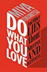 Do What You Love and Other Lies About Success and Happiness