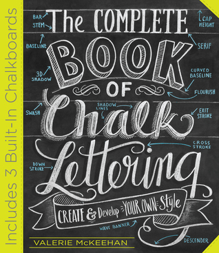 Complete Book of Chalk Lettering  Create and Develop Your Own Style, The - Valerie McKeehan