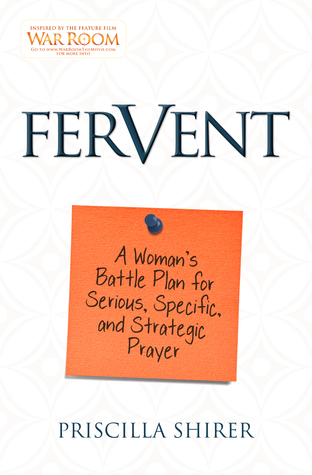 Fervent A Woman's Battle Plan to Serious, Specific, and Strategic Prayer