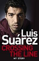 Luis Suarez: Crossing the Line - My Story