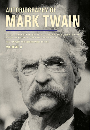 Autobiography of Mark Twain, Volume 3 The Complete and Authoritative Edition