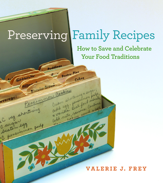 Preserving Family Recipes: How to Save and Celebrate Your Food Traditions