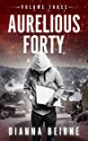 Aurelious Forty; Volume Three (Aurelious Forty, #3)