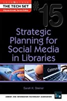 Strategic Planning for Social Media in Libraries (THE TECH SET® Book 15)