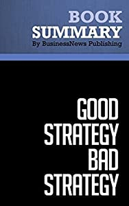 Summary: Good Strategy Bad Strategy - Richard Rumelt: The Difference and Why It Matters