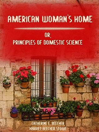 American Woman's Home : Or, Principles of Domestic Science (Illustrated)