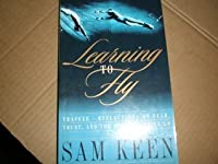 Learning To Fly: Trapeze-Reflections on Fear, Trust and the Joy of Letting Go