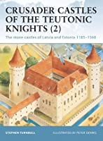 Crusader Castles of the Teutonic Knights (2): The stone castles of Latvia and Estonia 1185-1560 (Fortress)