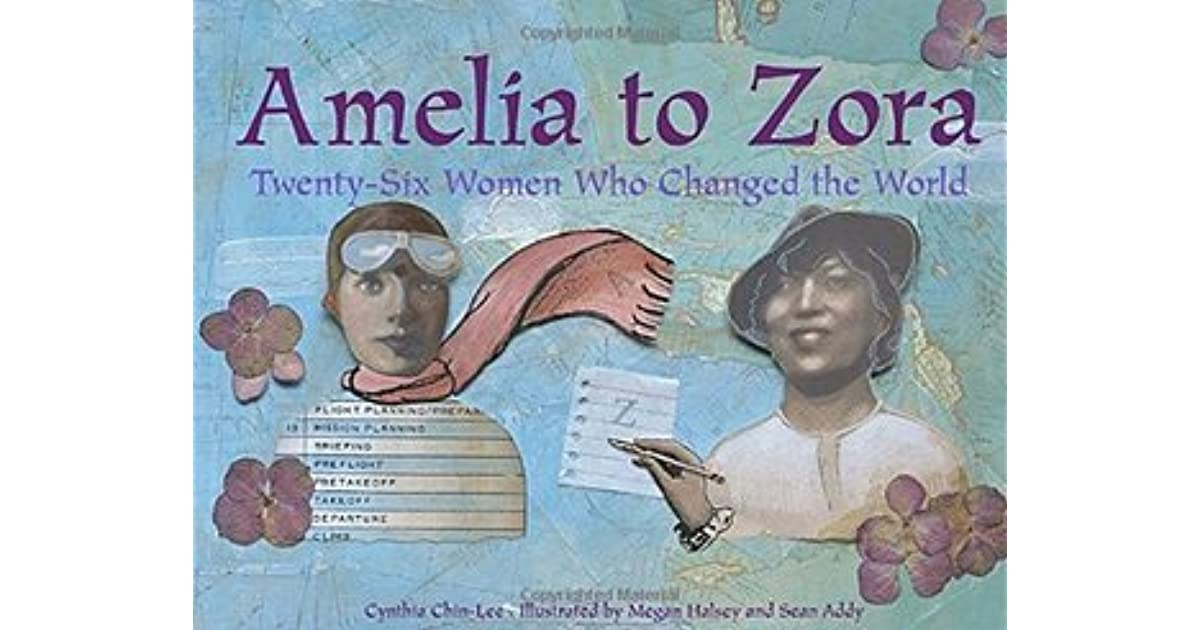 Amelia to Zora: Twenty-Six Women Who Changed the World by Cynthia Chin-Lee