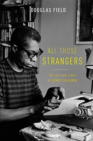 All Those Strangers The Art and Lives of James Baldwin