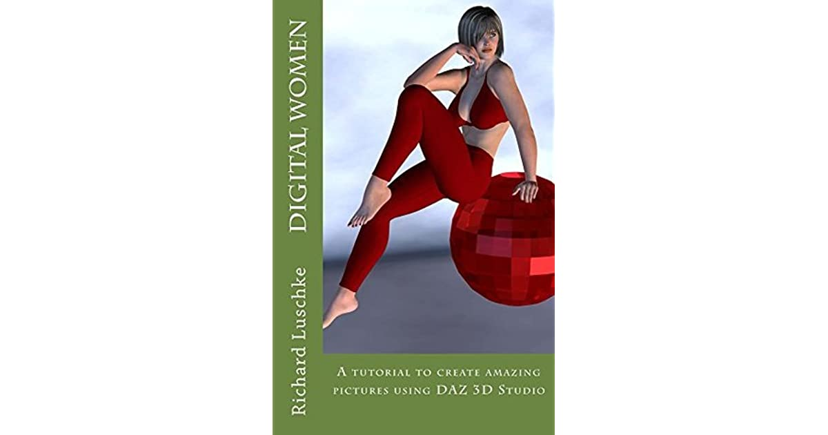 Digital Women: A Tutorial to Create Amazing Images with DAZ 3D