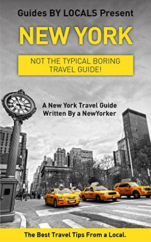 New York: By Locals - A New York Travel Guide Written By A NewYorker.: The Best Travel Tips About Where to Go and What to See in New York (New York, New ... to New York, Manhattan, Travel Guide)