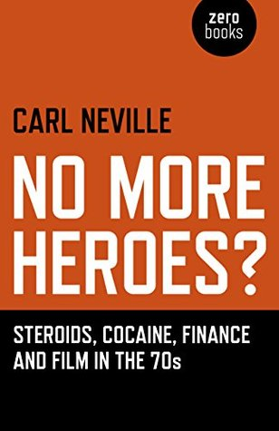 No More Heroes?: Steroids, Cocaine, Finance and Film in the 70s