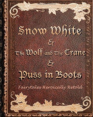Snow White, & The Wolf And The Crane, & Puss In Boots: Fairytales Heroically Retold