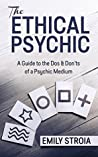 The Ethical Psychic: A Guide to the Dos & Don'ts of a Psychic Medium