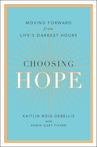 Choosing Hope: Moving Forward from Life's Darkest Hours by