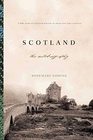 Scotland An Autobiography 2,000 Years of Scottish History by Those Who Saw It Happen