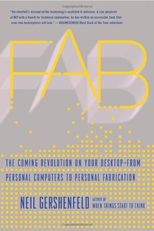 FAB: The Coming Revolution on Your Desktop–from Personal Computers to Personal Fabrication