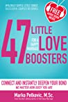 47 Little Love Boosters: Amazingly Simple Little Things Successful Couples Do: Connect and Instantly Deepen Your Bond No Matter How Busy You Are
