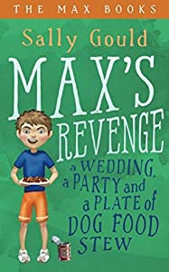 Max's Revenge: A wedding, a party and a plate of dog food stew (The Max Books Book 1)