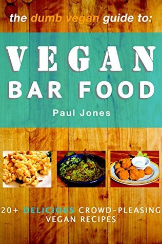 Vegan Bar Food: 20+ Delicious Crowd-Pleasing Vegan Recipes (Dumb Vegan Recipes Book 1)