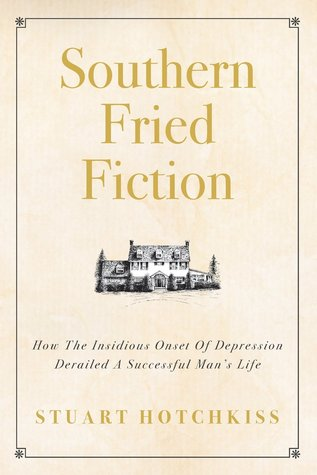 Southern Fried Fiction: How The Insidious Onset Of Depression Derailed A Successful Man's Life