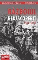 Războiul redescoperit 1914-1918