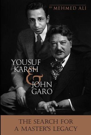 Yousuf Karsh John Garo The Search for a Master's Legacy