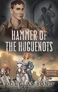 Hammer of the Huguenots (Heroes and History #3)