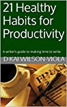 21 Healthy habits for productivity: A writer's guide to making time to write (InDIYguides - Organisation)