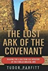 The Lost Ark of the Covenant: The Remarkable Story of How the Fabled Ark Was Found