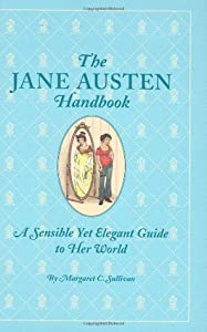 The Jane Austen Handbook: A Sensible Yet Elegant Guide to Her World