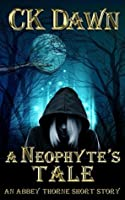 A Neophyte's Tale: An Abbey Thorne Short Story (Prequel to The Netherwalker Series)