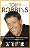 Tony Robbins: Anthony Robbins Greatest Life Lessons & Quotes
