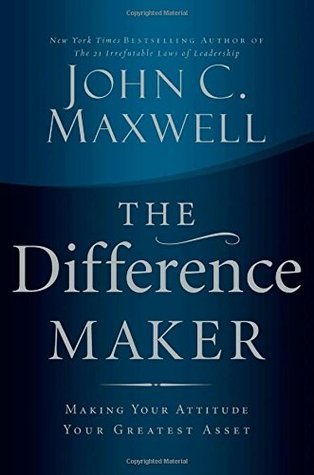 The Difference Maker  Making Your Attitude - John C Maxwell