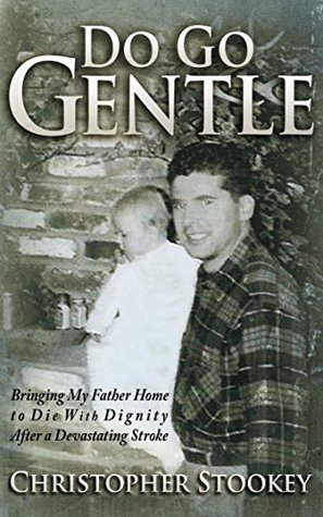 Do Go Gentle: Bringing My Father Home to Die with Dignity After a Devastating Stroke