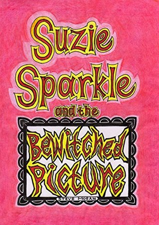 Suzie Sparkle and the Bewitched Picture : a book for children age 8/9/10/11/12 (childrens books)