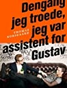 Dengang jeg troede jeg var assistent for Gustav