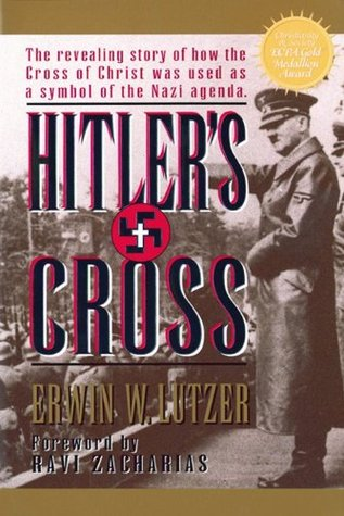 Hitler's Cross: The Revealing Story of How the Cross of Christ was ...