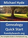 Genealogy Quick Start—FamilySearch.org: The Complete Guide to FamilySearch.org