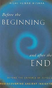Before The Beginning And After The End: Beyond The Universe Of Physics